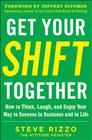 Get Your Shift Together: How to Think, Laugh, and Enjoy Your Way to Success in Business and in Life, with a Foreword by Jeffrey Gitomer Cover Image