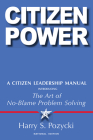 Citizen Power: A Citizen Leadership Manual Introducing the Art of No-Blame Problem Solving Cover Image