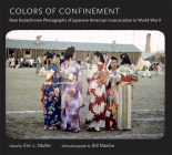 Colors of Confinement: Rare Kodachrome Photographs of Japanese American Incarceration in World War II Cover Image