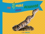 The Snake Behavior Book: Explain Interesting and Fun Topics about Reptiles to Your Child Cover Image
