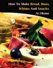 Il Primo Ricettario in Italiano Per Fare Focacce, Salse, Tartine, Mousse E Pate': Cookbook For Young Chefs - How To Make Bread, Buns, Whims And Snacks Cover Image