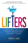 Lifters: How Everyday Mindful Leaders Elevate Their Companies, Customers, Communities and Our World Cover Image