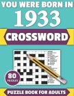 You Were Born In 1933: Crossword: Enjoy Your Holiday And Travel Time With Large Print 80 Crossword Puzzles And Solutions Who Were Born In 193 Cover Image