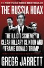 The Russia Hoax: The Illicit Scheme to Clear Hillary Clinton and Frame Donald Trump Cover Image