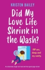Did My Love Life Shrink in the Wash?: An absolutely laugh-out-loud and feel-good page-turner Cover Image