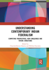 Understanding Contemporary Indian Federalism: Competing Perspectives, New Challenges and Future Directions Cover Image