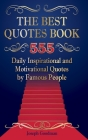 The Best Quotes Book: 555 Daily Inspirational and Motivational Quotes by Famous People Cover Image