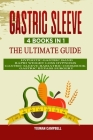 Gastric Sleeve: 4 Books in 1: The Ultimate guide: Hypnotic Gastric Band + Rapid Weight Loss Hypnosis + Gastric Sleeve Bariatric cookbo Cover Image