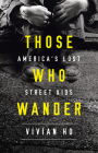 Those Who Wander: America's Lost Street Kids Cover Image