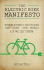 The Electric Bike Manifesto: How Electric Bicycles Can Save Our World (If We Let Them) Cover Image
