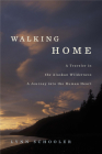 Walking Home: A Traveler in the Alaskan Wilderness, a Journey into the Human Heart Cover Image