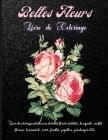 Belles Fleurs Livre de Coloriage: Livre de coloriage de fleurs incroyable pour adultes, filles et adolescents, art créatif avec 45 motifs floraux insp Cover Image