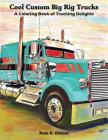 Cool Custom Big Rig Trucks: A Coloring Book of Trucking Delights Cover Image