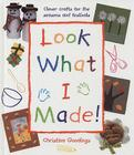 Look What I Made!: Clever Crafts for the Seasons and Festivals Cover Image