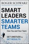 Smart Leaders, Smarter Teams: How You and Your Team Get Unstuck to Get Results Cover Image
