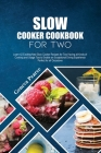 Slow Cooker Cookbook for Two: Learn 42 Exciting New Slow Cooker Recipes for Two Having all Kinds of Cooking and Usage Tips to Enable an Exceptional Cover Image