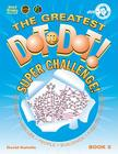 The Greatest Dot to Dot! Super Challenge!: Book 5 Cover Image
