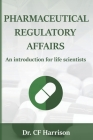 Pharmaceutical Regulatory Affairs: An Introduction for Life Scientists Cover Image