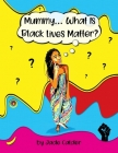 Mummy...What Is Black Lives Matter? Cover Image