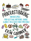 Procrastibaking: 100 Recipes for Getting Nothing Done in the Most Delicious Way Possible Cover Image