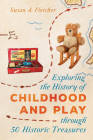 Exploring the History of Childhood and Play Through 50 Historic Treasures Cover Image