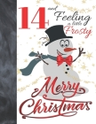 14 And Feeling A Little Frosty Merry Christmas: Festive Snowmen For Boys And Girls Age 14 Years Old - College Ruled Composition Writing School Noteboo Cover Image