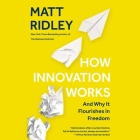 How Innovation Works: And Why It Flourishes in Freedom Cover Image