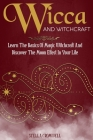 Wicca and Witchcraft: Learn the Basics of Magic and Witchcraft and Discover the Moon's Effect in Your Life Cover Image