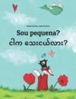 Sou pequena? ငါက သေးငယ်လား?: Brazilian Portuguese-Burmese/Myanmar: Children's Cover Image