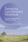 The Dementia Care Partner's Workbook: A Guide for Understanding, Education, and Hope Cover Image
