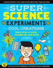 SUPER Science Experiments: Cool Creations: Make slime, crystals, invisible ink, and more! Cover Image