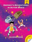 Dominic's Adventures in Outer Space: A Coloring Storybook about a Boy, His Dog, and a Valuable Lesson That Is Out of This World! Coloring Book for Kid Cover Image