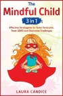 The Mindful Child [3 in 1]: Effective Stratagems to Tame Tantrums, Treat ADHD and Overcome Challenges Cover Image