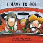 I Have to Go! (Classic Munsch) Cover Image