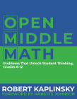 Open Middle Math: Problems That Unlock Student Thinking, 6-12 Cover Image
