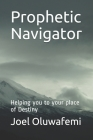 Prophetic Navigator: Helping you to your place of Destiny Cover Image