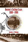 Boston's Cycling Craze, 1880-1900: A Story of Race, Sport, and Society Cover Image