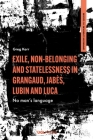 Exile, Non-Belonging and Statelessness in Grangaud, Jabès, Lubin and Luca: No Man's Language (Comparative Literature and Culture) Cover Image