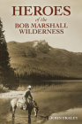 Heroes of the Bob Marshall Wilderness Cover Image