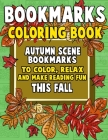 Bookmarks Coloring Book: Autumn Scene Bookmarks to Color, Relax and Make Reading: 120 Fall Scene Bookmarks for Halloween & Thanksgiving - Color Cover Image