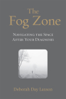 The Fog Zone: Navigating the Space After Your Diagnosis Cover Image