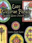 Easy Victorian Florals Stained Glass Pattern Book (Dover Pictorial Archives) Cover Image