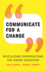 Communicate for a Change: Revitalizing Conversations for Higher Education Cover Image