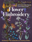 Foolproof Flower Embroidery: 80 Stitches & 400 Combinations in a Variety of Fibers; Add Texture, Color & Sparkle to Your Organic Garden Cover Image