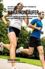 Das komplette Trainings-Workout-Programm zur Forderung der Starke fur Marathonlaufer: Entwickle Ausdauer, Geschwindigkeit, Agilitat und Abwehr durch K Cover Image
