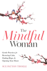 The Mindful Woman: Gentle Practices for Restoring Calm, Finding Hope, and Opening Your Heart Cover Image