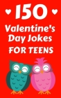 150 Valentine's Day Jokes For Teens: The Cute, Clean and Hilarious Valentine's Day Gift Book For Both Boys and Girls Cover Image