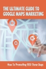 The Ultimate Guide To Google Maps Marketing: How To Promoting SEO These Days: Can I Get Paid From Google Maps? Cover Image