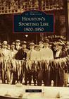 Houston's Sporting Life: 1900-1950 (Images of America (Arcadia Publishing)) Cover Image