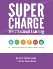 Supercharge Your Professional Learning: 40 Concrete Strategies that Improve Adult Learning Cover Image